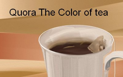 Cup of Tea Quora The Color of tea