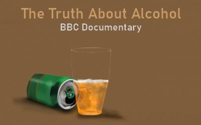 BBC Documentary The Truth About Alcohol