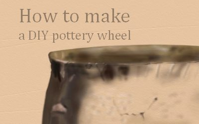 How to make a DIY Pottery Wheel